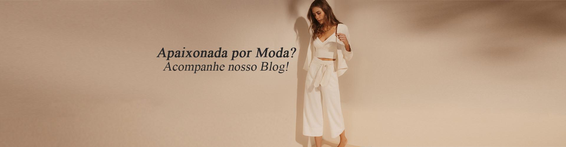 Apaixonada por moda? Acompanhe o nosso blog!